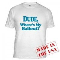 Dude, Where's My Bailout? t-shirt from www.dailyfinance.com