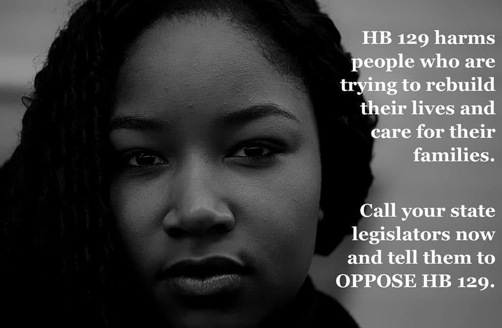 HB 129 harms people who are trying to rebuild their lives and care for their families.