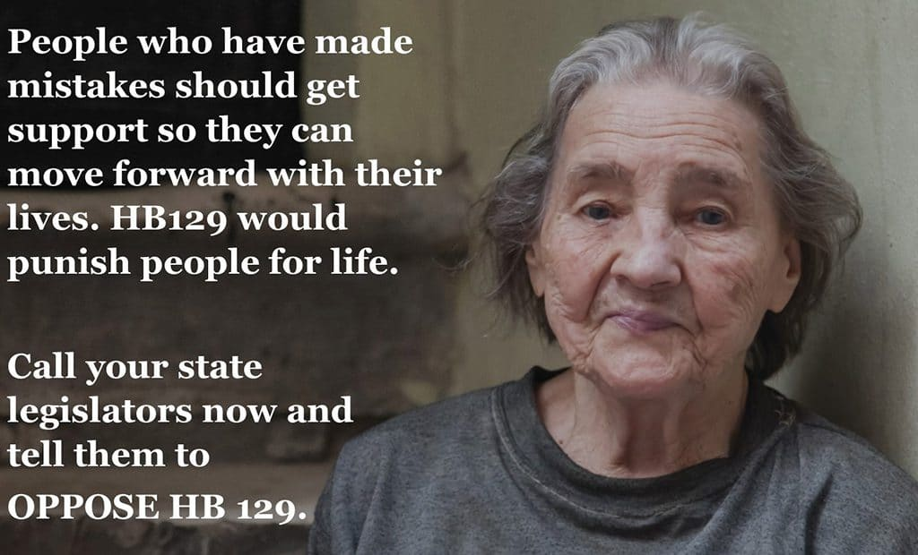 People who have made mistakes should get support so they can move forward with their lives. HB 129 would punish people for life.