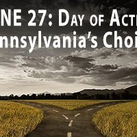 June 27: Day of Action -- Pennsylvania's Choice