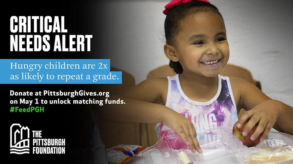 A Day to Give: Pittsburgh Foundation Critical Needs Alert -- Hungry children are 2x more likely to repeat a grade. Donate on May 1 at Pittsburghgives.org