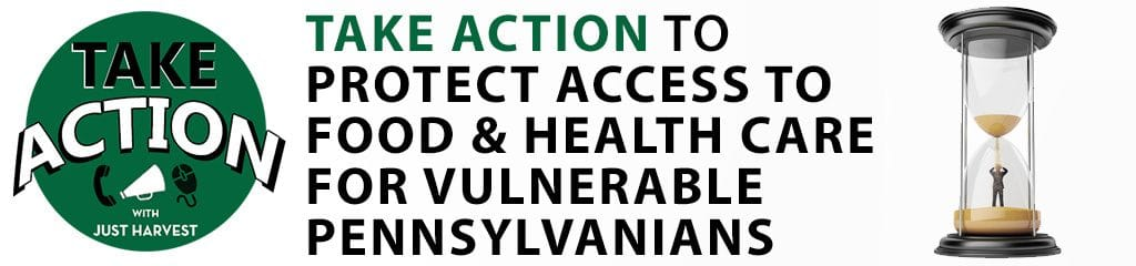 TAKE ACTION TO PROTECT ACCESS TO FOOD & HEALTH CARE FOR VULNERABLE PENNSYLVANIANS