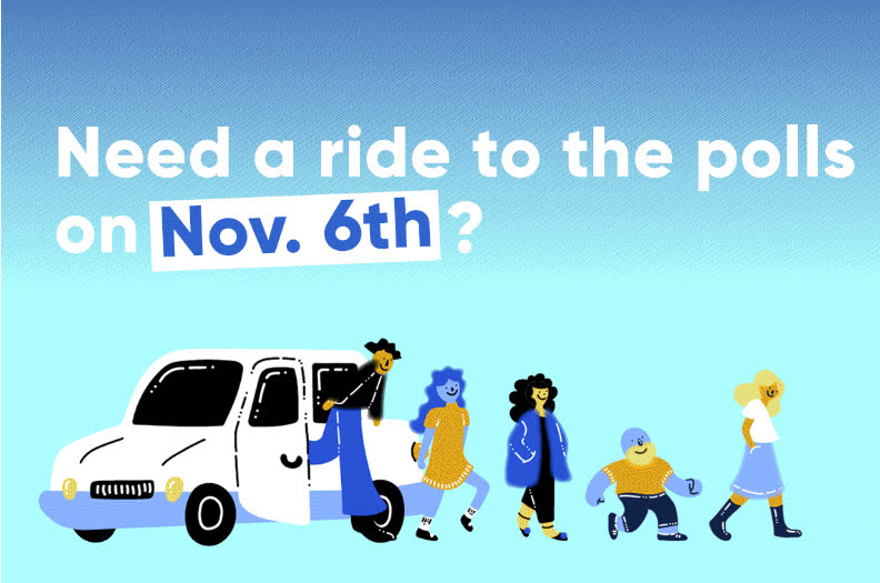 Need a ride to the polls on Nov. 6th?