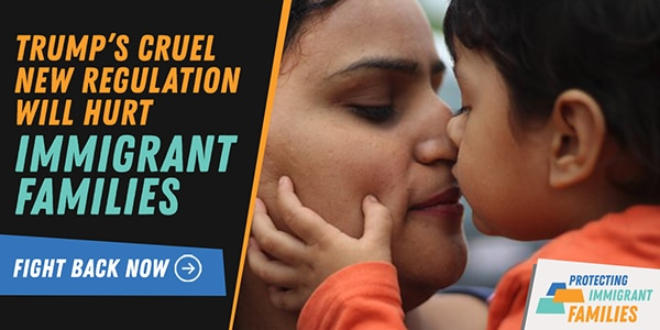 Trump's cruel new regulation will hurt immigrant families -- Protect Immigrant Families