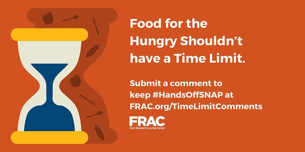 Food for the hungry shouldn't have a time limit. Submit a comment to keep #HandsOffSNAP at FRAC.org/TimeLimitComments