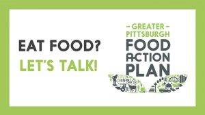 Eat food? Let's talk! Greater Pittsburgh Food Action Plan