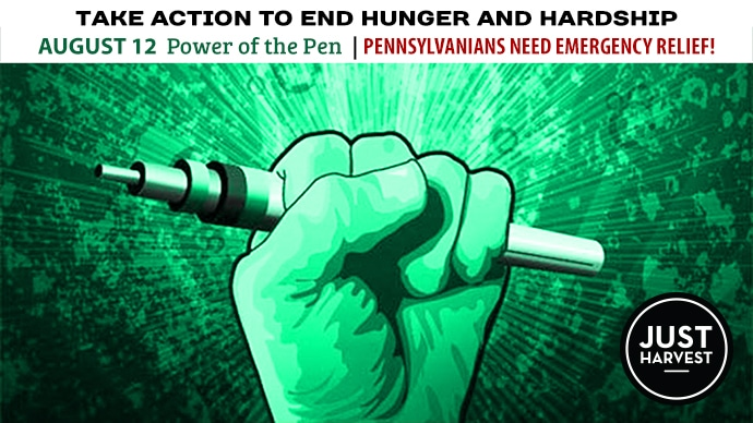 Take Action to end hunger and hardship: August 12 Power of the Pen | Pennsylvanians need Emergency Relief!