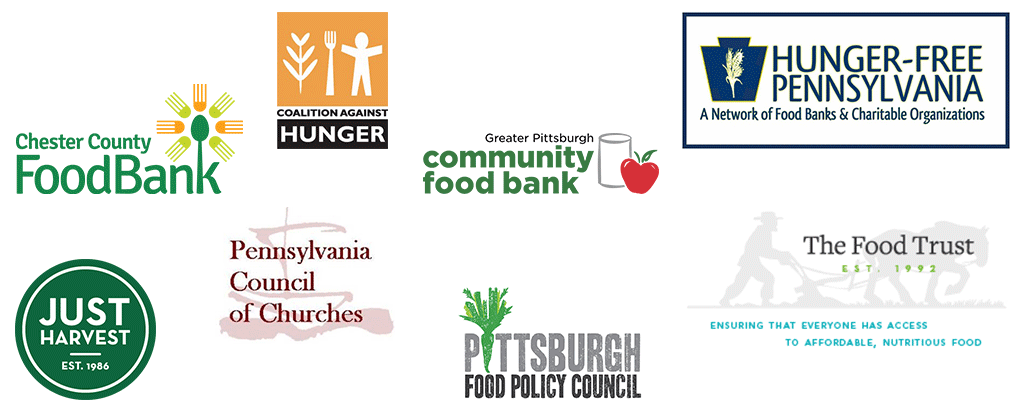 Chester County Food Bank, Coalition Against Hunger, Greater Pittsburgh Community Food Bank, Hunger-Free PA, Just Harvest, PA Council of Churches, Pittsburgh Food Policy Council, The Food Trust