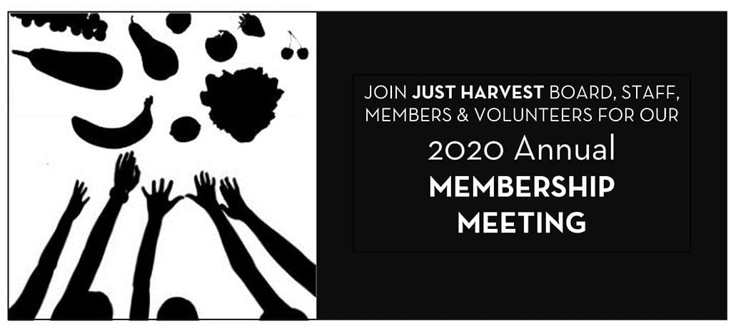 Join Just Harvest Board, Staff, Members, and Volunteers for our 2020 Annual Meeting