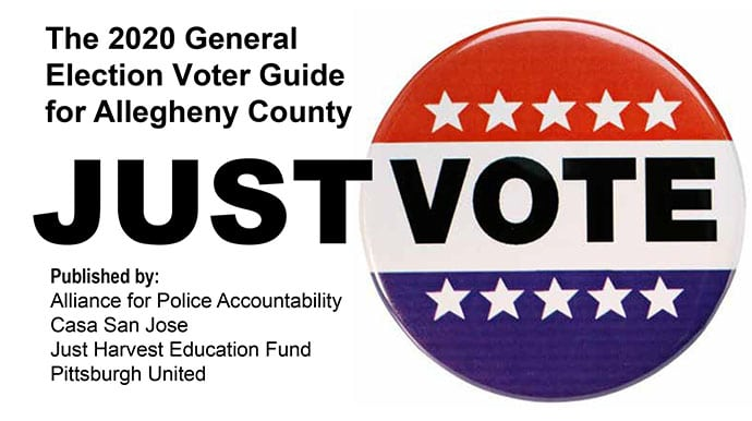 2020 General Election Voter Guide for Allegheny County published by the Alliance for Police Accountability, Casa San Jose, Just Harvest Education Fund, Pittsburgh United